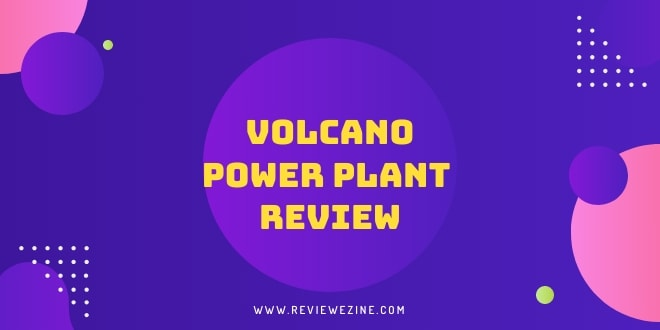 Volcano Power Plant Review